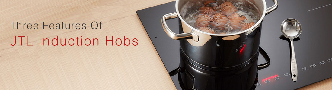 Three features of JTL induction hobs